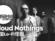 093:Cloud Nothings——美国Lo-Fi怪咖【特写时间】